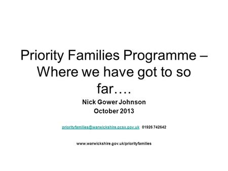 Priority Families Programme – Where we have got to so far…. Nick Gower Johnson October 2013