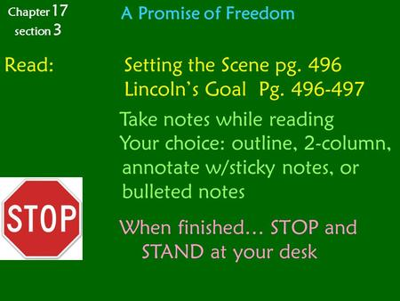 A Promise of Freedom Chapter 17 section 3 Read:Setting the Scene pg. 496 Lincoln's Goal Pg. 496-497 Take notes while reading Your choice: outline, 2-column,