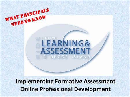 Implementing Formative Assessment Online Professional Development What Principals Need to know.