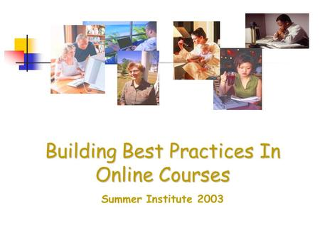Building Best Practices In Online Courses Summer Institute 2003.