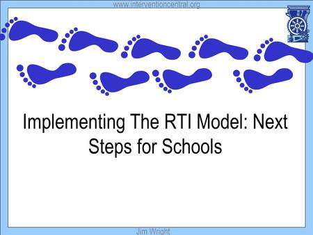 Www.interventioncentral.org Jim Wright Implementing The RTI Model: Next Steps for Schools.