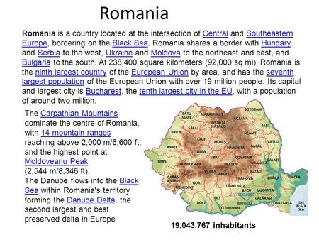 Romania Romania is a country located at the intersection of Central and Southeastern Europe, bordering on the Black Sea. Romania shares a border with Hungary.