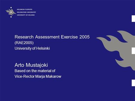 Research Assessment Exercise 2005 (RAE2005) University of Helsinki Arto Mustajoki Based on the material of Vice-Rector Marja Makarow.