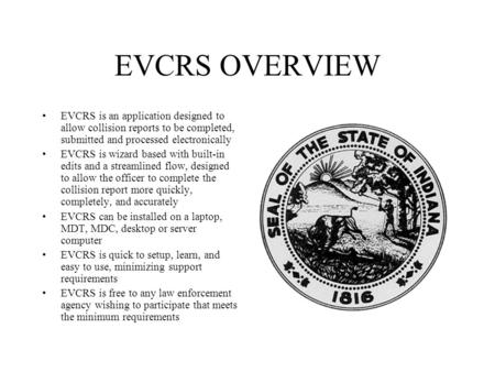 EVCRS OVERVIEW EVCRS is an application designed to allow collision reports to be completed, submitted and processed electronically EVCRS is wizard based.