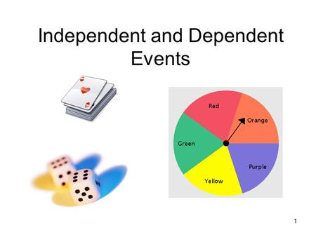 1 Independent and Dependent Events. 2 Independent Events For independent events, the outcome of one event does not affect the other event. The probability.