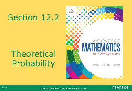Copyright 2013, 2010, 2007, Pearson, Education, Inc. Section 12.2 Theoretical Probability 12.2-1.