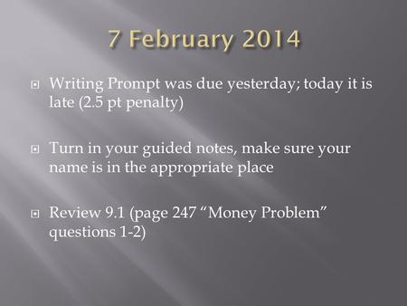 Writing Prompt was due yesterday; today it is late (2.5 pt penalty)  Turn in your guided notes, make sure your name is in the appropriate place  Review.