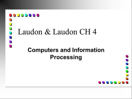 Computers and Information Processing Laudon & Laudon CH 4.