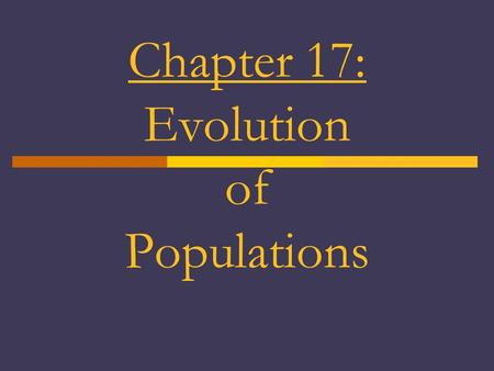 Chapter 17: Evolution of Populations. 1. When Darwin developed his theory of evolution, he did not understand: how heredity worked. This left him unable.