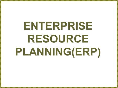 The purpose and benefits of implementing the enterprise resource planning system erp in an organizat