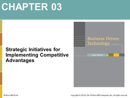 Strategic Initiatives for Implementing Competitive Advantages CHAPTER 03 Copyright © 2013 by The McGraw-Hill Companies, Inc. All rights reserved. McGraw-Hill/Irwin.