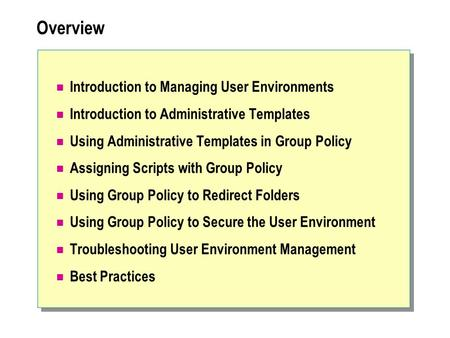 Overview Introduction to Managing User Environments Introduction to Administrative Templates Using Administrative Templates in Group Policy Assigning Scripts.