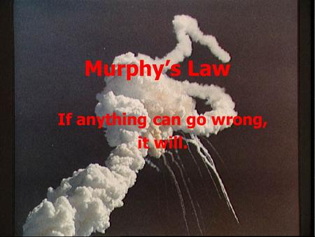 "Murphy's Law If anything can go wrong, it will.. 2 Data Security and Confidentiality ""… a firm belief in Murphy's Law and in the necessity to try and."