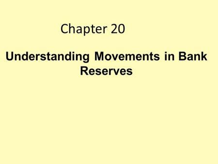 Chapter 20 Understanding Movements in Bank Reserves.