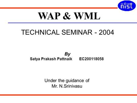 TECHNICAL SEMINAR - 2004 Presented by :- Satya Prakash Pattnaik TECHNICAL SEMINAR - 2004 By Satya Prakash Pattnaik EC200118058 Under the guidance of Mr.