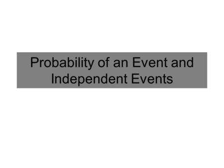 Probability of an Event and Independent Events. Probability of an Event A measure of the likelihood that an event will occur. Example: What is the probability.