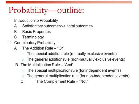 Probability—outline: IIntroduction to Probability ASatisfactory outcomes vs. total outcomes BBasic Properties CTerminology IICombinatory Probability AThe.