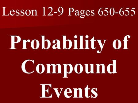 Lesson 12-9 Pages 650-655 Probability of Compound Events.