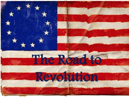 The Road to Revolution. Loyalty to the Crown When did the colonists begin to side against the crown? - Not until after the French and Indian War: 1763.