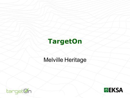 TargetOn Melville Heritage. Includes Relational database Forms for adding information Pre-populated information in the following categories: –Natural.