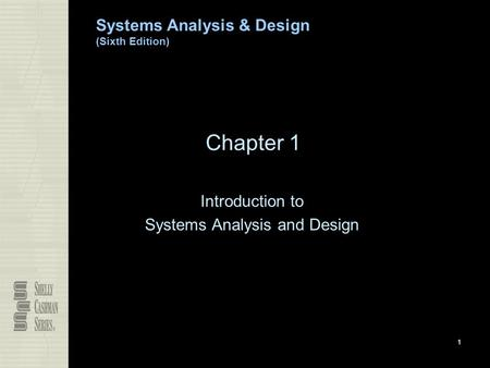 Systems Analysis & Design (Sixth Edition) 1 Chapter 1 Introduction to Systems Analysis and Design.