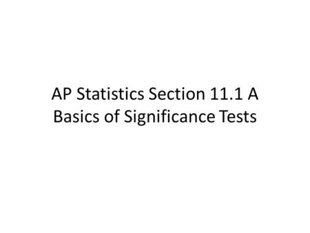 AP Statistics Section 11.1 A Basics of Significance Tests.