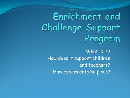 What is it? How does it support children and teachers? How can parents help out?