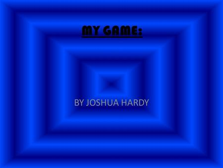 MY GAME: BY JOSHUA HARDY. WHY PROBABILITY IS IN YOUR FAVOUR: P robability is in your favour because the players are limitless and the most UNCOMMON cards.
