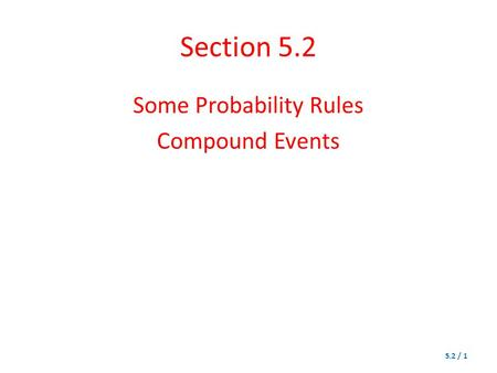 Section 5.2 Some Probability Rules Compound Events 5.2 / 1.