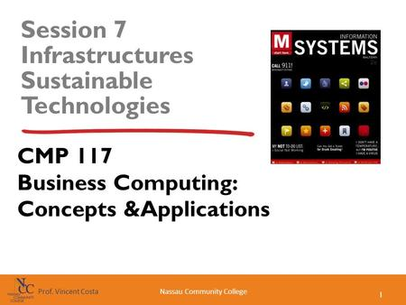 1 Nassau Community CollegeProf. Vincent Costa Session 7 Infrastructures Sustainable Technologies CMP 117 Business Computing: Concepts &Applications.