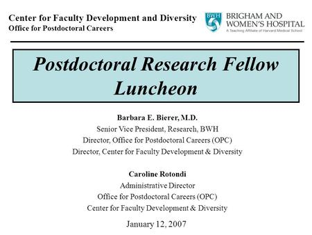 January 12, 2007 Center for Faculty Development and Diversity Office for Postdoctoral Careers Postdoctoral Research Fellow Luncheon Barbara E. Bierer,