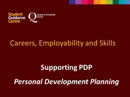 Careers, Employability and Skills Supporting PDP Personal Development Planning.