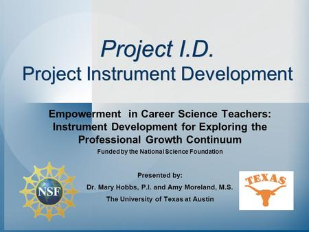 Project I.D. Project Instrument Development Empowerment in Career Science Teachers: Instrument Development for Exploring the Professional Growth Continuum.