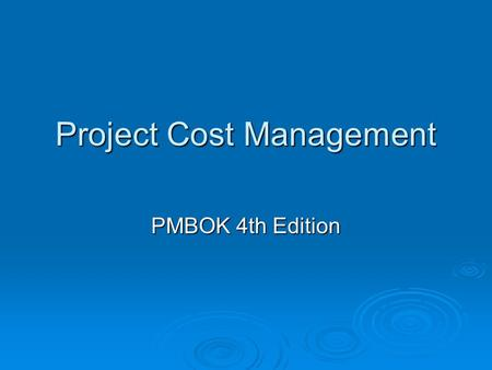 Project Cost Management PMBOK 4th Edition. Agenda  Broad Understanding of Project Cost Management.  Understand how software estimation is different.