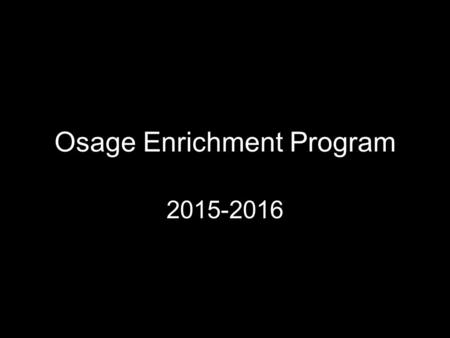 Osage Enrichment Program 2015-2016. E.P. Qualifying Scores High Grouping in Science, Math and Reading Classroom Teacher Recommendation E.P. Teacher Recommendation.