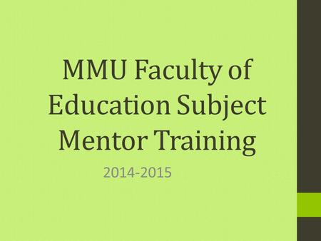 MMU Faculty of Education Subject Mentor Training 2014-2015.