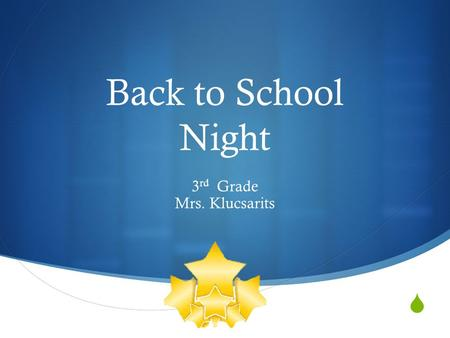  Back to School Night 3 rd Grade Mrs. Klucsarits.