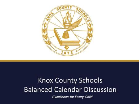 Excellence for All Children Knox County Schools Balanced Calendar Discussion Excellence for Every Child.