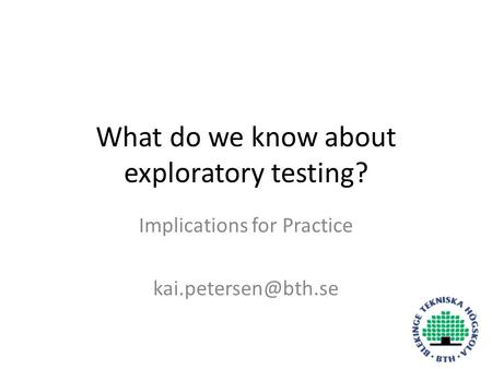 What do we know about exploratory testing? Implications for Practice