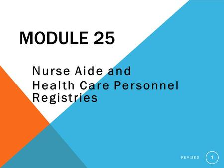 MODULE 25 Nurse Aide and Health Care Personnel Registries REVISED 1.