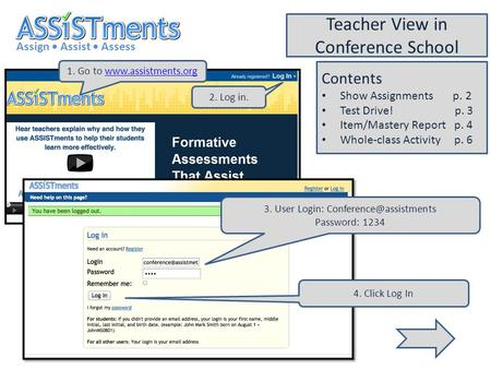 1. Go to  Assign Assist Assess Teacher View in Conference School 2. Log in. 3. User Login:
