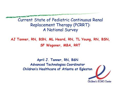 Current State of Pediatric Continuous Renal Replacement Therapy (PCRRT): A National Survey AJ Tanner, RN, BSN, ML Heard, RN, TL Young, RN, BSN, SF Wagoner,