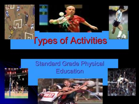 Types of Activities Standard Grade Physical Education.
