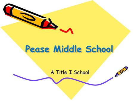 Pease Middle School A Title I School. Why Are We a Title I Campus? Under No Child Left Behind (NCLB), campuses with high numbers of economically disadvantaged.