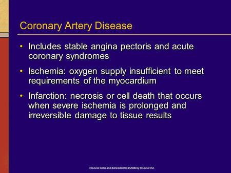 Elsevier items and derived items © 2006 by Elsevier Inc. Coronary Artery Disease Includes stable angina pectoris and acute coronary syndromes Ischemia: