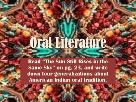 "Oral Literature Read ""The Sun Still Rises in the Same Sky"" on pg. 23, and write down four generalizations about American Indian oral tradition."
