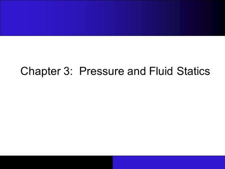 Chapter 3: Pressure and Fluid Statics. Pressure Pressure is defined as a normal force exerted by a fluid per unit area. Units of pressure are N/m 2, which.