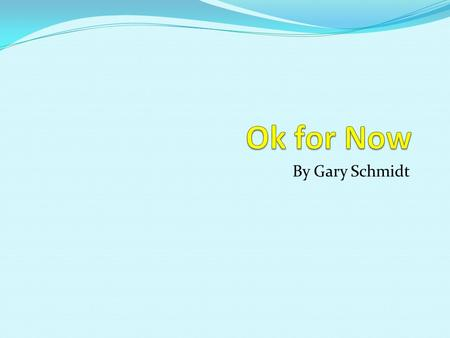 Ok for Now By Gary Schmidt.