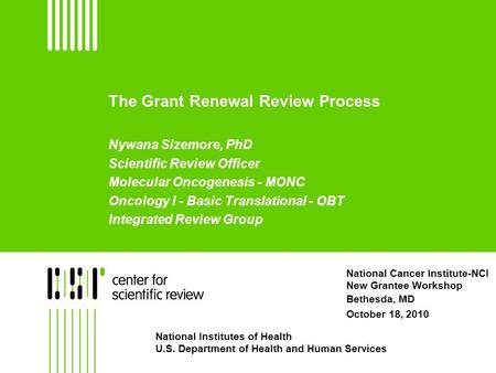 The Grant Renewal Review Process Nywana Sizemore, PhD Scientific Review Officer Molecular Oncogenesis - MONC Oncology I - Basic Translational - OBT Integrated.