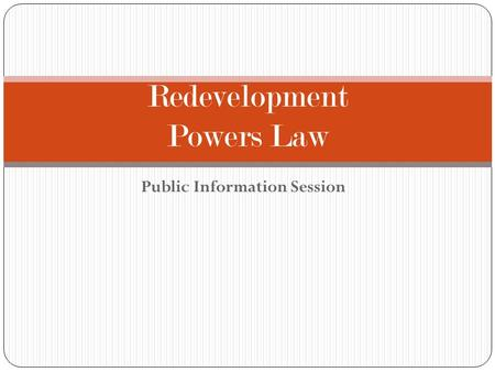 Public Information Session Redevelopment Powers Law.